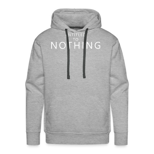 Entitled to Nothing - Men's Premium Hoodie
