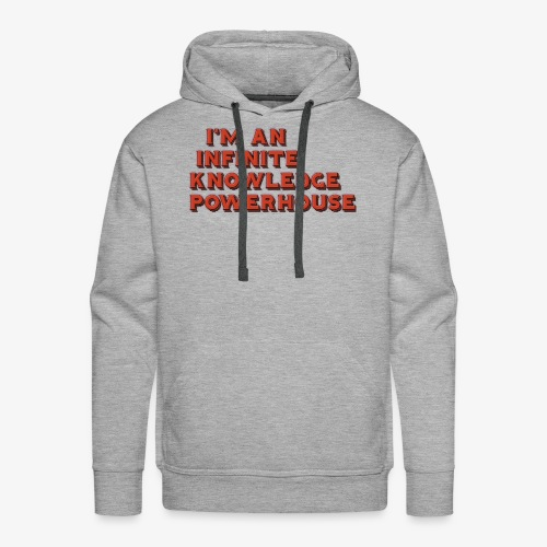 I'm an Infinite Knowledge Powerhouse - Men's Premium Hoodie