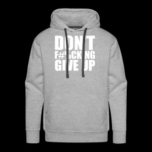 DONT FU#%ING GIVE UP - Men's Premium Hoodie