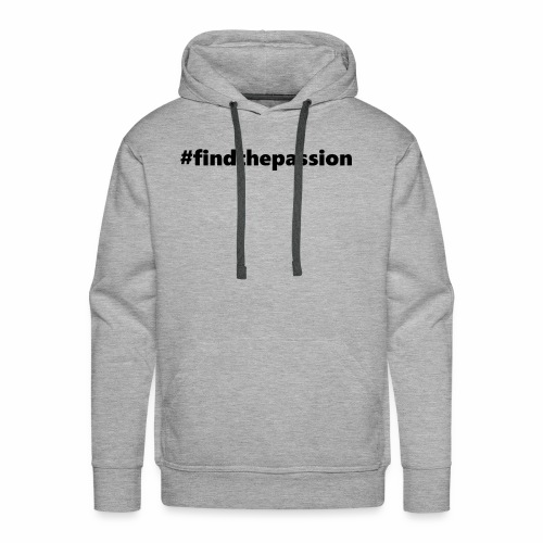 Find The Passion - Black - Men's Premium Hoodie