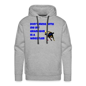don't mess with me my grandson is a wrestler - Men's Premium Hoodie