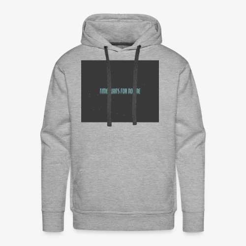 TIME WAITS FOR NO ONE - Men's Premium Hoodie