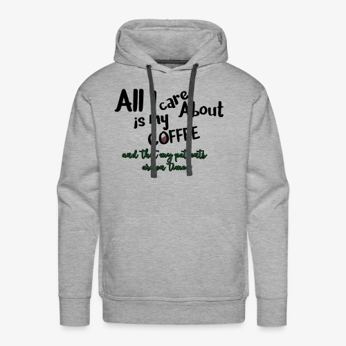 All I care about, coffee, patients on time - Men's Premium Hoodie