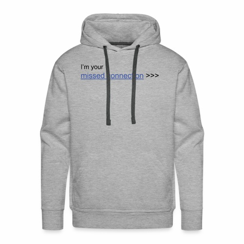 I'm your missed connection - Men's Premium Hoodie