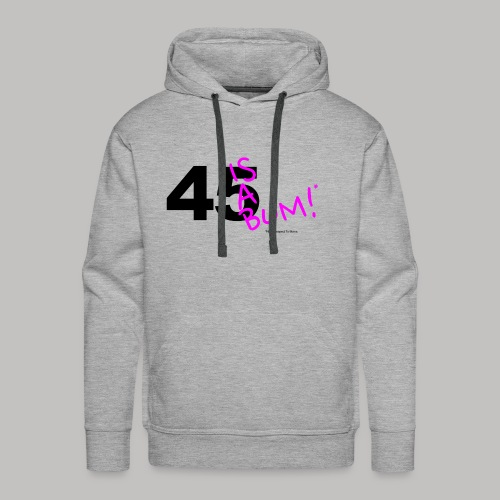 45 Is A Bum! - Men's Premium Hoodie