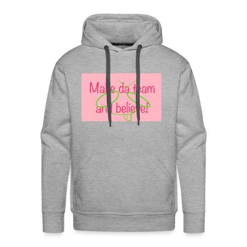 Make da team and belive - Men's Premium Hoodie