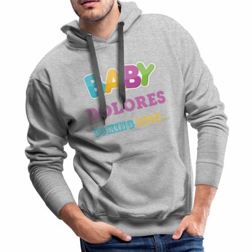 Baby DOLORES coming soon funny mom - Men's Premium Hoodie