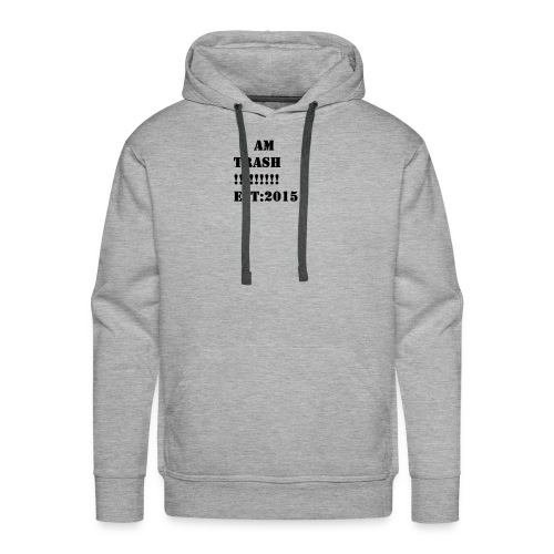 I AM TRASH!!!!!!!!! EST:2015 - Men's Premium Hoodie