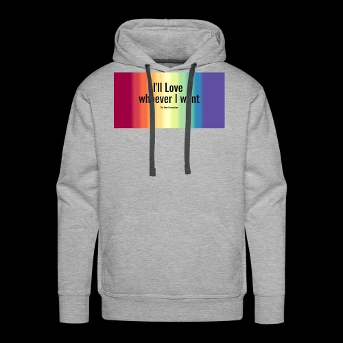 I'll Love whoever I want - Men's Premium Hoodie