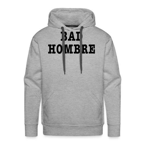 Bad Hombre t-shirt - Men's Premium Hoodie