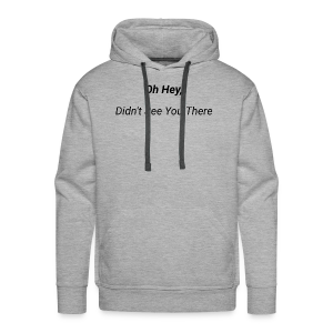 Oh Hey, Didn't See You There - Men's Premium Hoodie