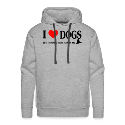 i love dogs - It's humans that annoy me - Men's Premium Hoodie