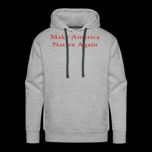 Make America Native Again - Men's Premium Hoodie