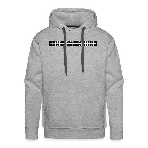Let 'Em Know - T-Shirt Men - Men's Premium Hoodie