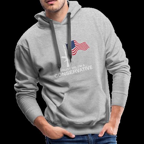 Trust Me I'm Conservative - Men's Premium Hoodie