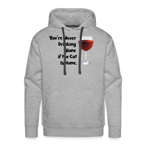 drinking alone cat, is not alone with the cat - Men's Premium Hoodie