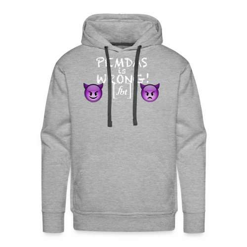PEMDAS is Wrong! [fbt] - Men's Premium Hoodie