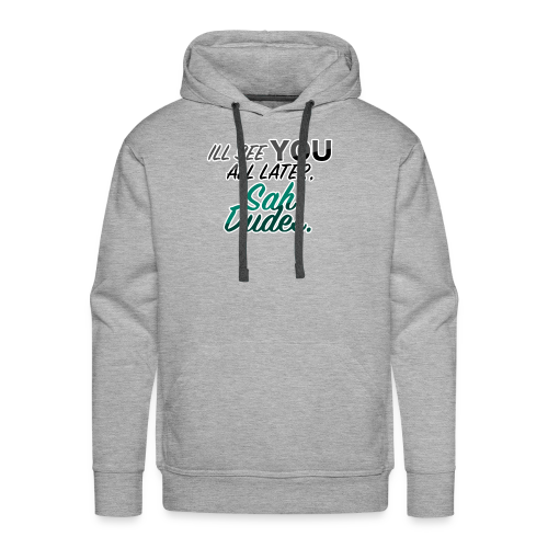 I'll see you all later, San Dudes. - Men's Premium Hoodie