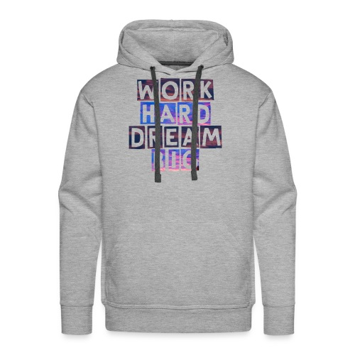 Work Hard Dream Big - Men's Premium Hoodie
