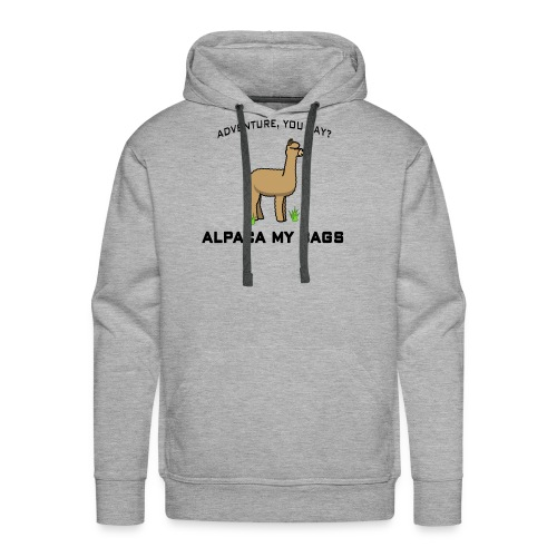 Adventure you say alpaca my bags - Men's Premium Hoodie