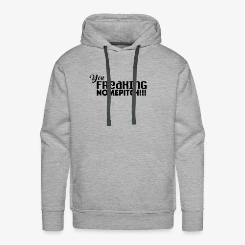 You Freaking NomePitch! - Men's Premium Hoodie