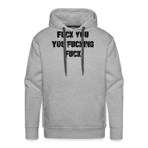 Fuck You You Fucking Fuck - Men's Premium Hoodie