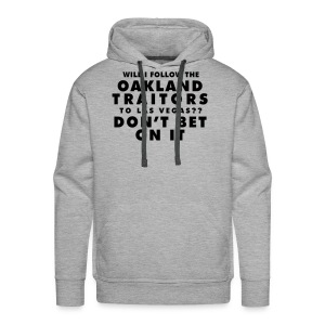 Will I Follow the Oakland Traitors - Men's Premium Hoodie
