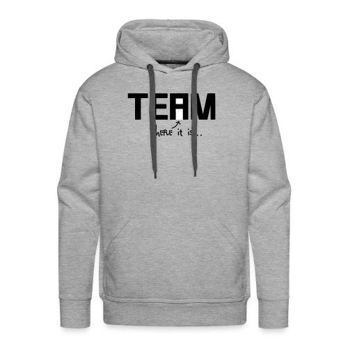 You are the TEAM - Premium Design - Men's Premium Hoodie