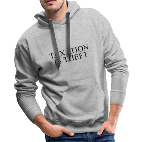 Taxation Is Theft - Men's Premium Hoodie