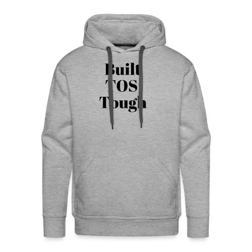 BuiltTOS Tough - Men's Premium Hoodie