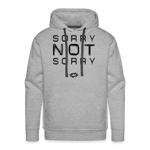 Sorry Not Sorry - Men's Premium Hoodie