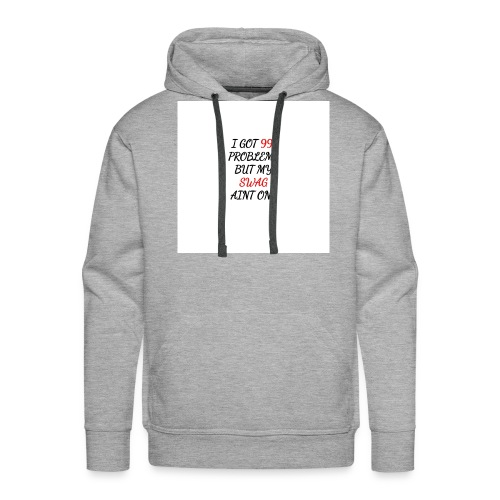 i got 99 problems but my swag aint one - Men's Premium Hoodie