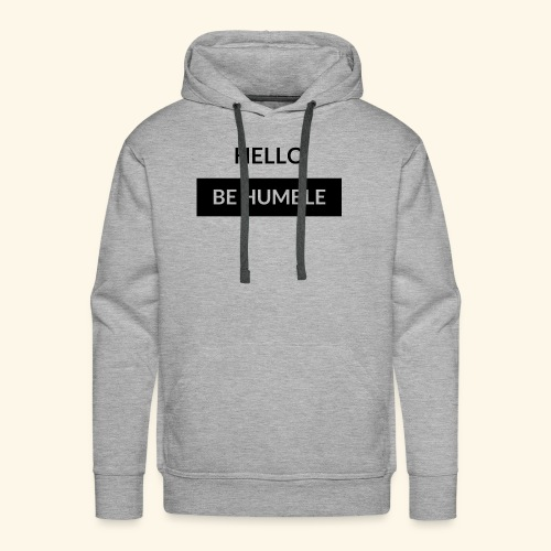 HELLO BE HUMBLE - Men's Premium Hoodie