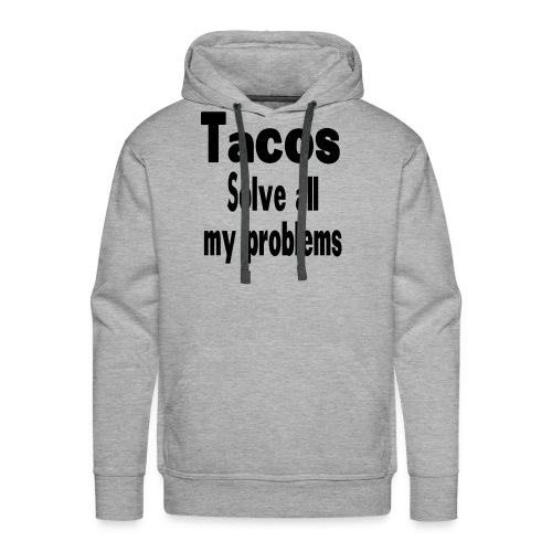 Tacos solve all my problems - Men's Premium Hoodie