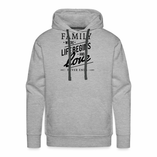 Family where life begins and love T-Shirt. - Men's Premium Hoodie
