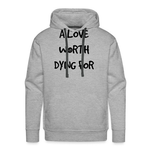 A Love Worth Dying For (Black lettering) - Men's Premium Hoodie