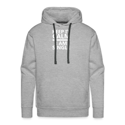 Keep Calm I Am Single Relationship Status T shirt - Men's Premium Hoodie