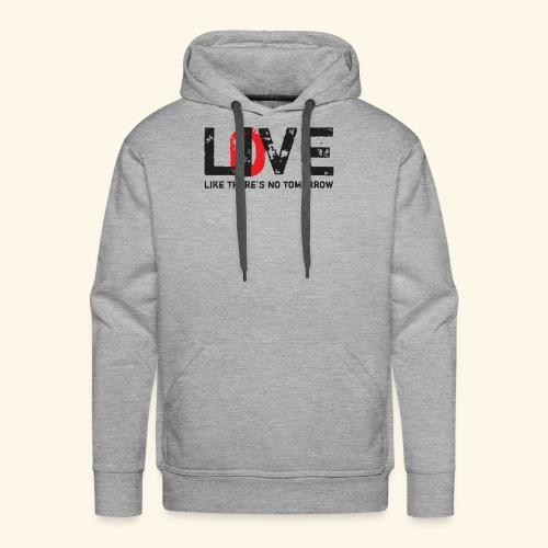 live love like theres no tomorrow - Men's Premium Hoodie