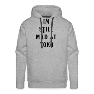 I'M STILL MAD AT YOKO - Men's Premium Hoodie