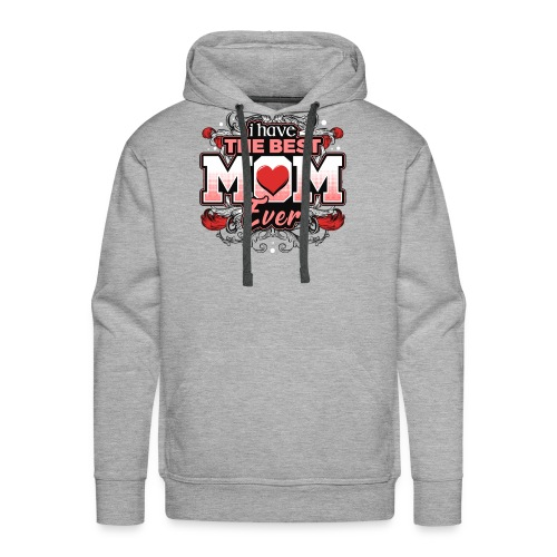 I Have the best Mom ever - Men's Premium Hoodie