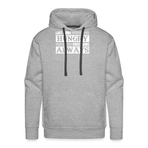 Last Name Hungry First Name Always Funny Hungry Sh - Men's Premium Hoodie