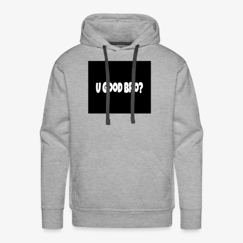 U Good Bro ? Merch By MacWare ft. J&K - Men's Premium Hoodie