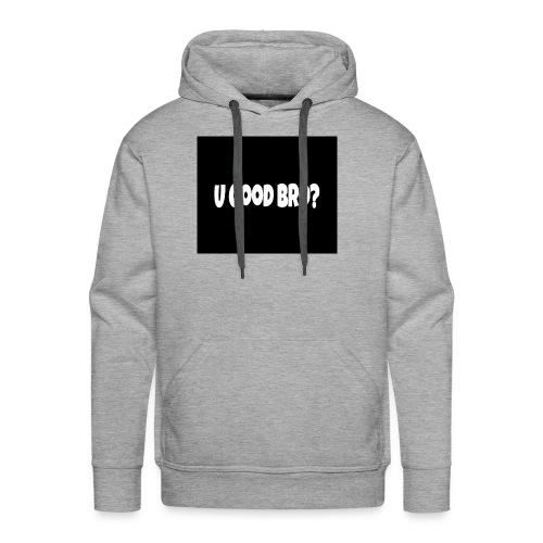 U Good Bro ? Merch By MacWare ft. J&K - Men's Premium Hoodie