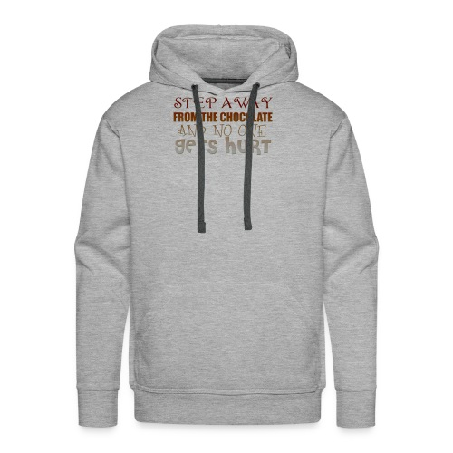 STEP AWAY FROM THE CHOCOLATE AND NONODY GETS HURT - Men's Premium Hoodie
