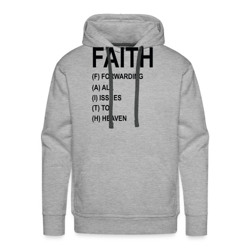 FAITH, FORWARDING ALL ISSUES TO HEAVEN - Men's Premium Hoodie