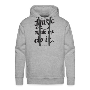 Music Made Me Do It! by The Music Box - Men's Premium Hoodie