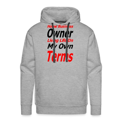 Home Business Owner Living Life On My Own Terms - Men's Premium Hoodie