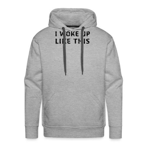 funny fashion I Woke up like this shirt - Men's Premium Hoodie