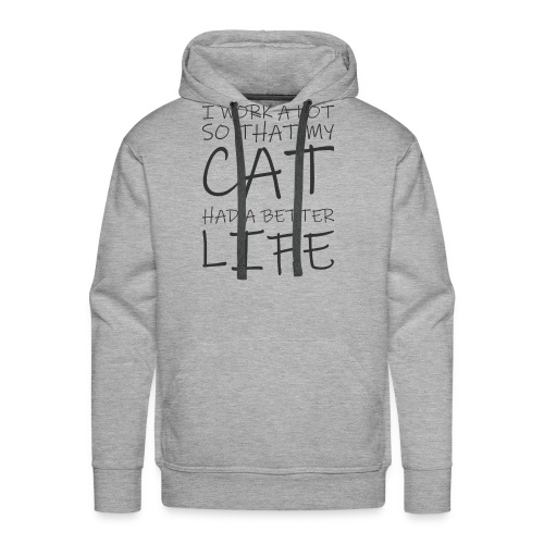 I work a lot so that my cat had a better life333 0 - Men's Premium Hoodie