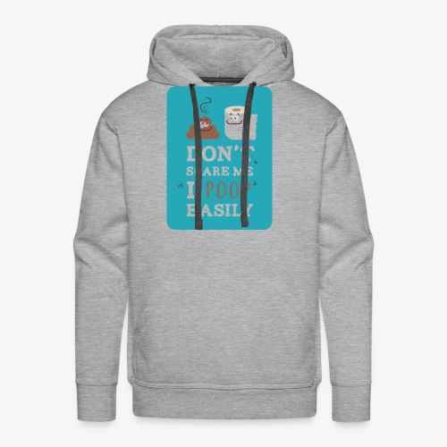 Don`t scare me I poop easily - Men's Premium Hoodie